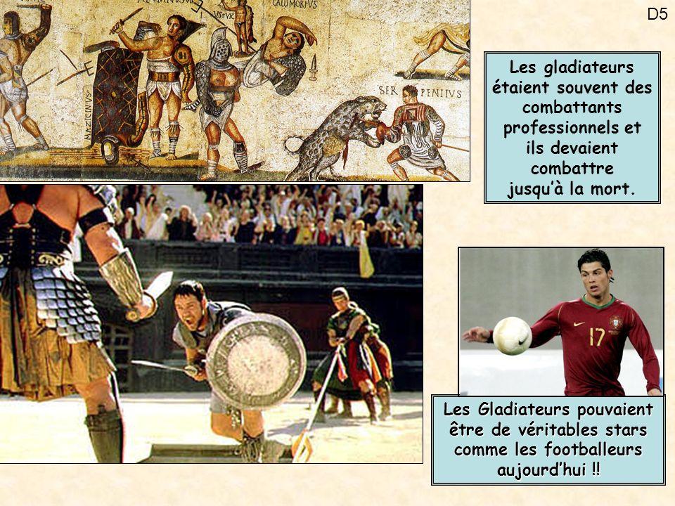 D5 Les gladiateurs étaient souvent des combattants professionnels et ils devaient combattre jusquà la mort. Les Gladiateurs pouvaient être de véritabl