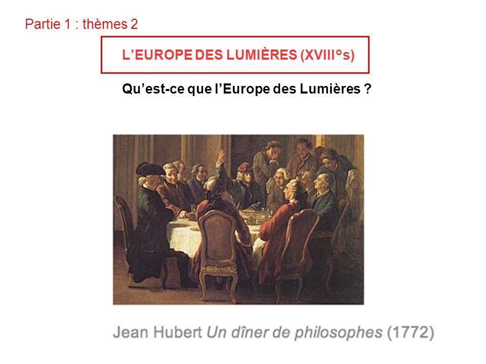 Partie 1 : thèmes 2 LEUROPE DES LUMIÈRES (XVIII°s) Quest-ce que lEurope des Lumières ?