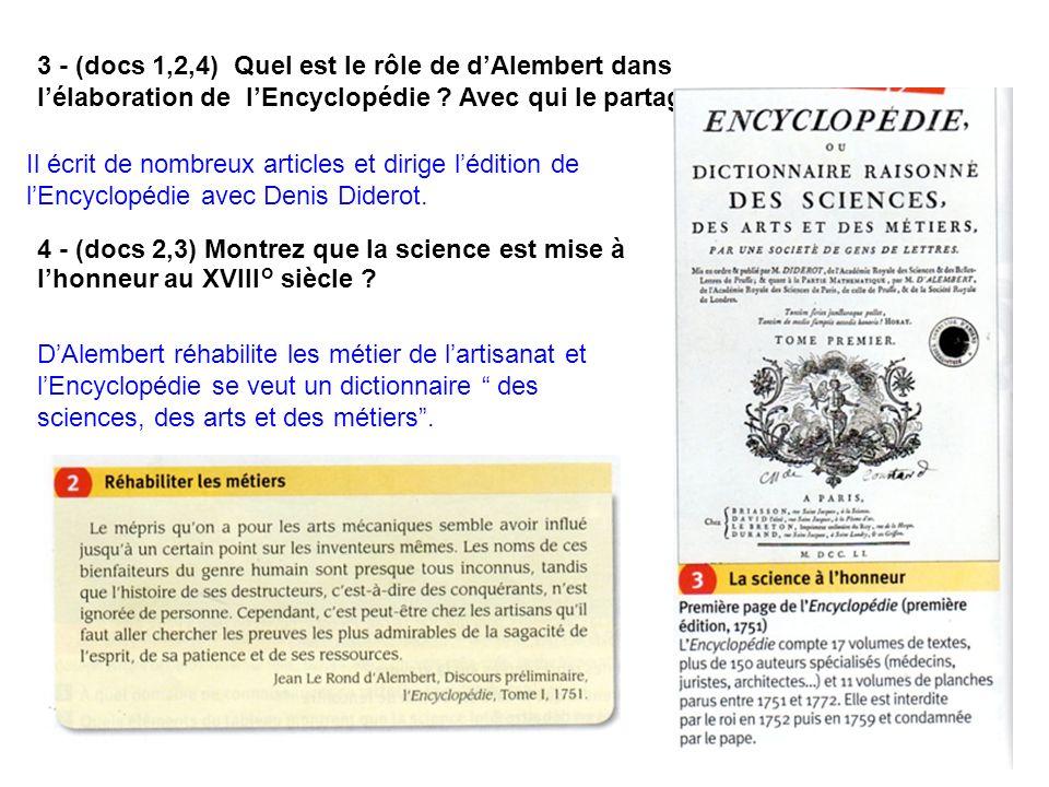 3 - (docs 1,2,4) Quel est le rôle de dAlembert dans lélaboration de lEncyclopédie ? Avec qui le partage-t-il ? Il écrit de nombreux articles et dirige