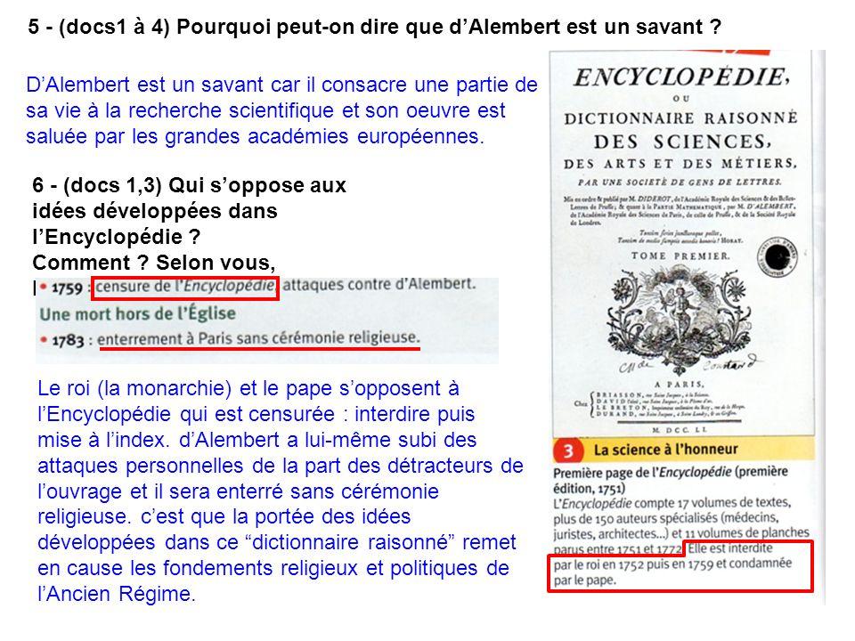 5 - (docs1 à 4) Pourquoi peut-on dire que dAlembert est un savant ? DAlembert est un savant car il consacre une partie de sa vie à la recherche scient