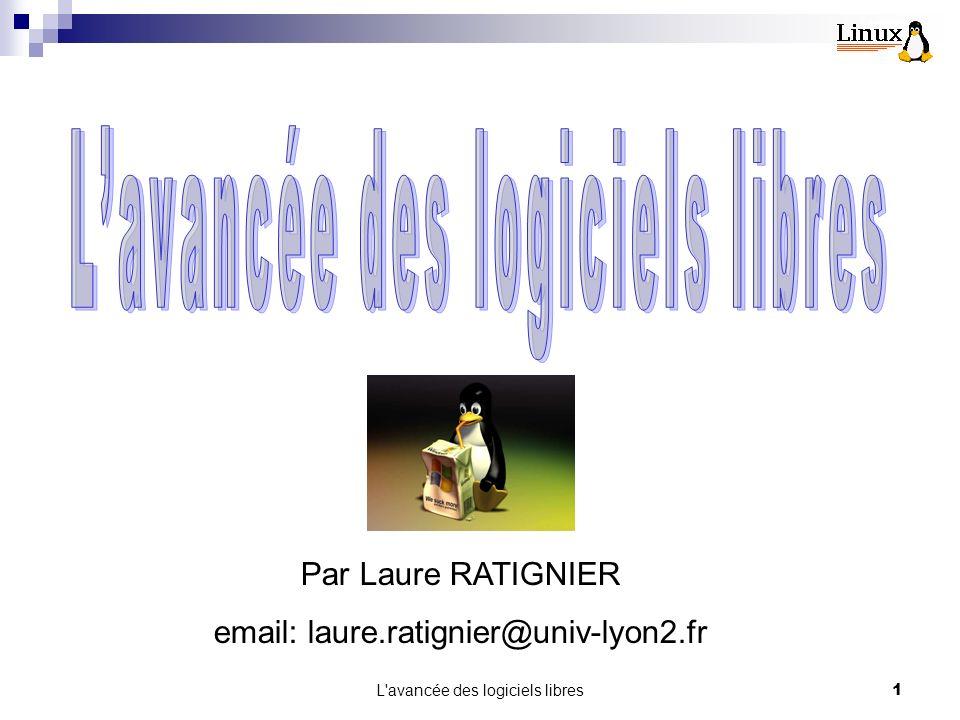 L avancée des logiciels libres1 Par Laure RATIGNIER email: laure.ratignier@univ-lyon2.fr