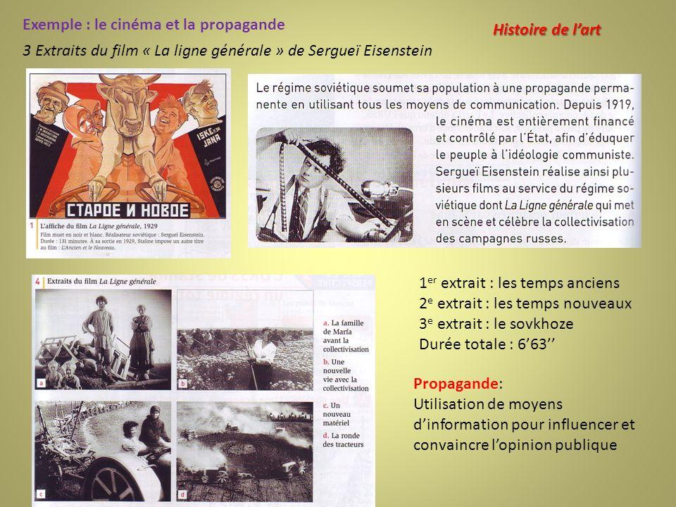 Exemple : le cinéma et la propagande 3 Extraits du film « La ligne générale » de Sergueï Eisenstein 1 er extrait : les temps anciens 2 e extrait : les
