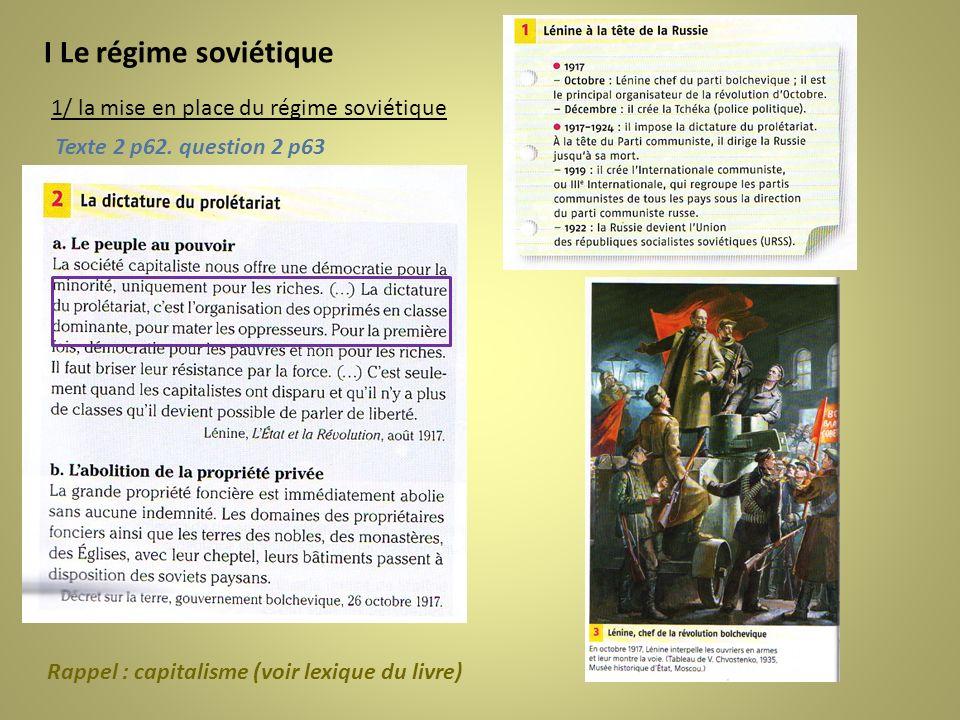 I Le régime soviétique 1/ la mise en place du régime soviétique Texte 2 p62. question 2 p63 Rappel : capitalisme (voir lexique du livre)