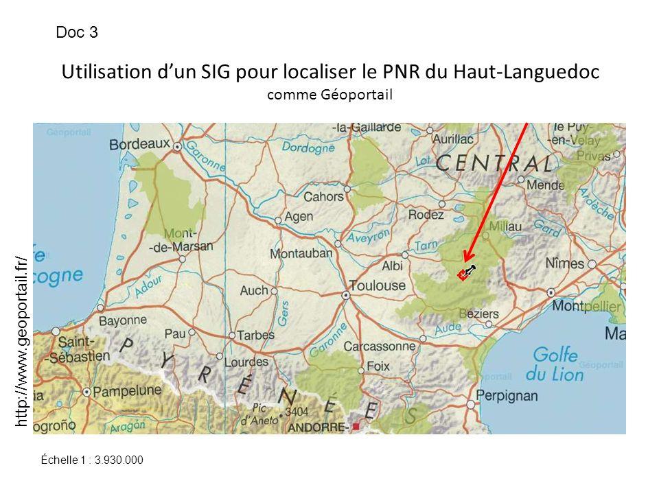 Utilisation dun SIG pour localiser le PNR du Haut-Languedoc comme Géoportail http://www.geoportail.fr/ Doc 3 Échelle 1 : 3.930.000