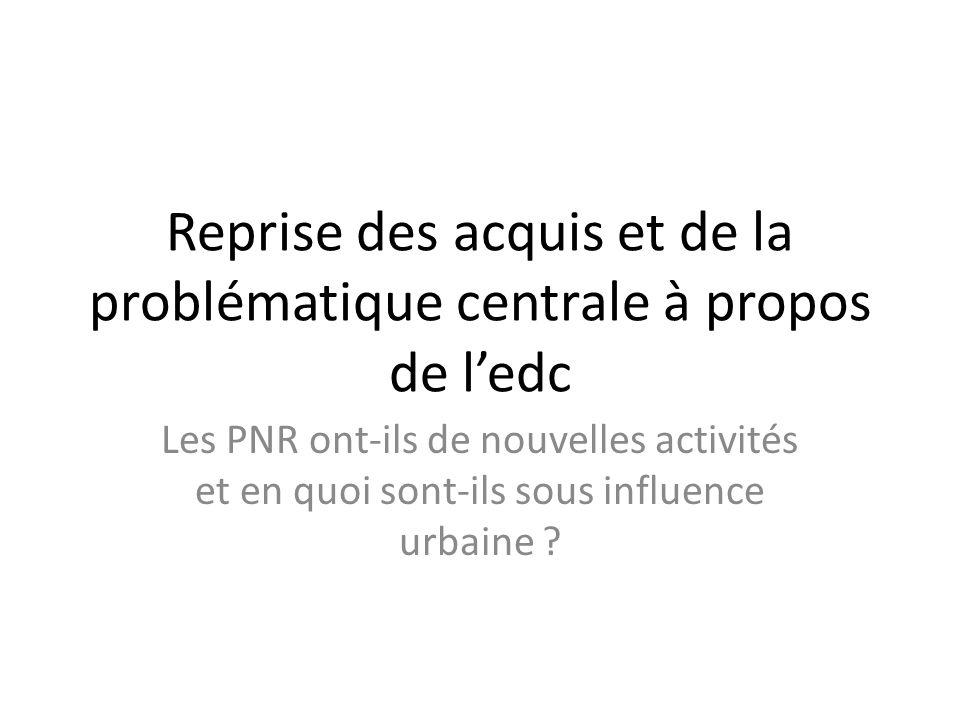 Reprise des acquis et de la problématique centrale à propos de ledc Les PNR ont-ils de nouvelles activités et en quoi sont-ils sous influence urbaine