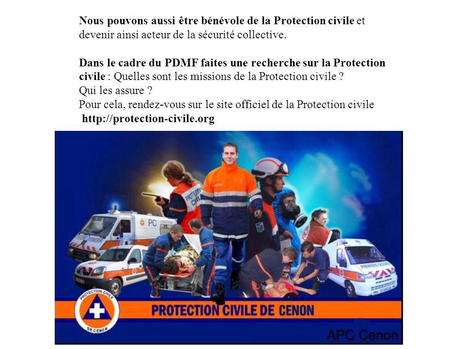 Nous pouvons aussi être bénévole de la Protection civile et devenir ainsi acteur de la sécurité collective. Dans le cadre du PDMF faites une recherche
