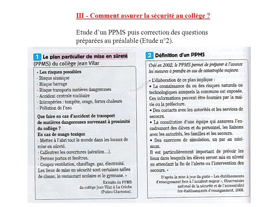 III - Comment assurer la sécurité au collège ? Etude dun PPMS puis correction des questions préparées au préalable (Etude n°2). Définition : Un PPMS (