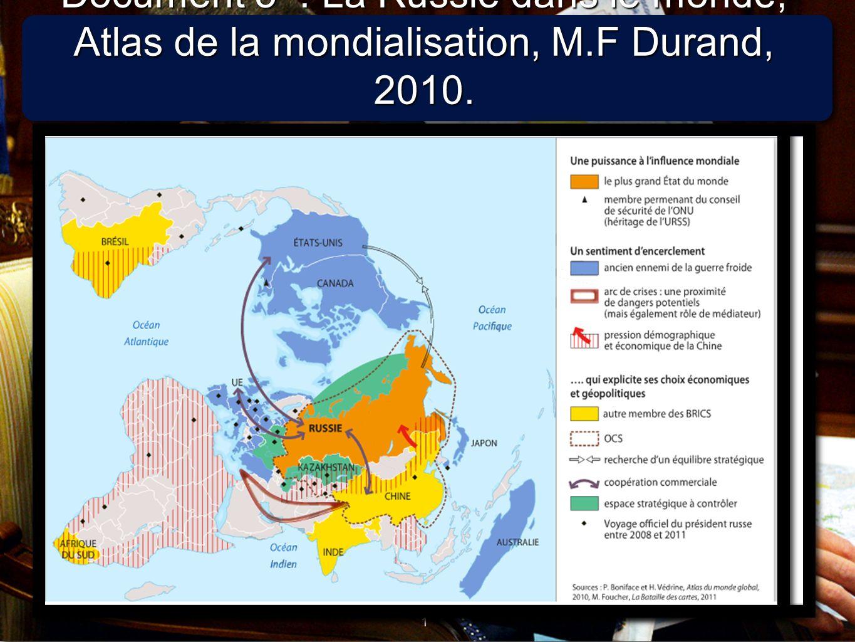 1 1 Document 5 : La Russie dans le monde, Atlas de la mondialisation, M.F Durand, 2010.
