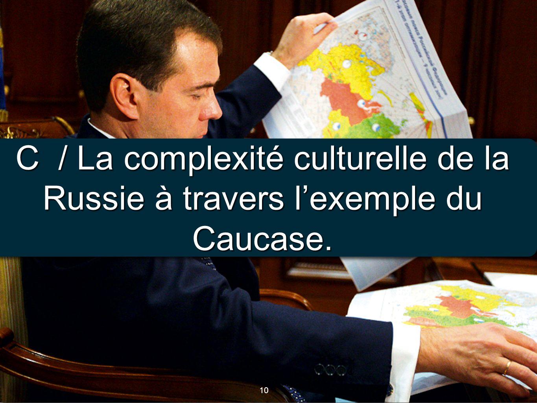 10 C / La complexité culturelle de la Russie à travers lexemple du Caucase.