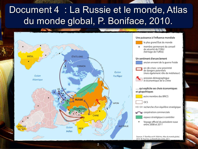 2 2 Document 4 : La Russie et le monde, Atlas du monde global, P. Boniface, 2010.