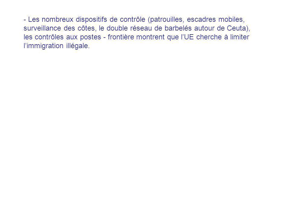- Les nombreux dispositifs de contrôle (patrouilles, escadres mobiles, surveillance des côtes, le double réseau de barbelés autour de Ceuta), les cont