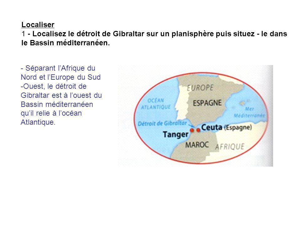 Localiser 1 - Localisez le détroit de Gibraltar sur un planisphère puis situez - le dans le Bassin méditerranéen. - Séparant lAfrique du Nord et lEuro