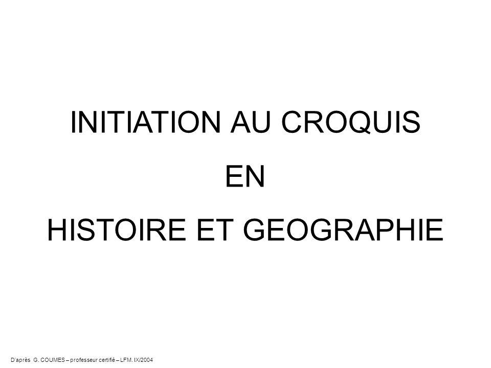 INITIATION AU CROQUIS EN HISTOIRE ET GEOGRAPHIE Daprès G. COUMES – professeur certifié – LFM. IX/2004