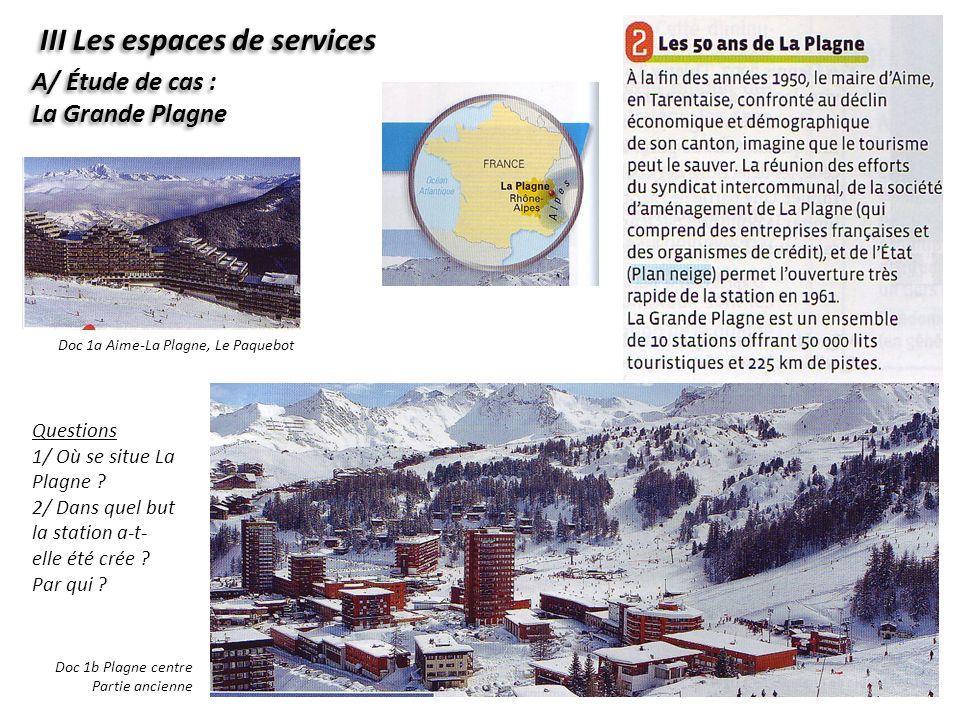 III Les espaces de services A/ Étude de cas : La Grande Plagne Questions 1/ Où se situe La Plagne ? 2/ Dans quel but la station a-t- elle été crée ? P