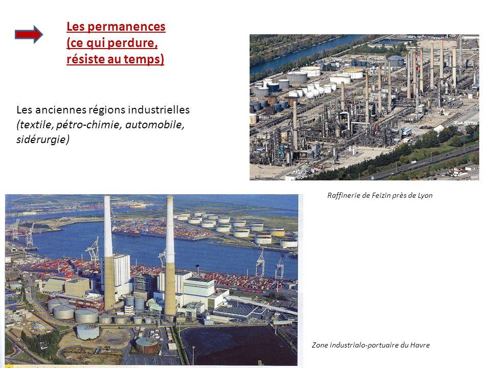 Les permanences (ce qui perdure, résiste au temps) Les anciennes régions industrielles (textile, pétro-chimie, automobile, sidérurgie) Raffinerie de F