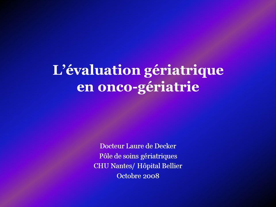 Lévaluation gériatrique en onco-gériatrie Docteur Laure de Decker Pôle de soins gériatriques CHU Nantes/ Hôpital Bellier Octobre 2008