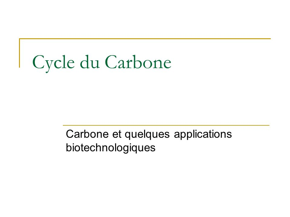 Cycle du Carbone Carbone et quelques applications biotechnologiques
