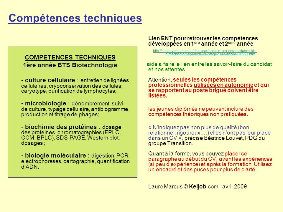 Compétences techniques Lien ENT pour retrouver les compétences développées en 1 ère année et 2 ème année http://decouverte.entmip.fr/intranet/espace-des-eleves/stages-bts- biotechnologie/periode-de-stage-1ere-annee--16923.htm aide à faire le lien entre les savoir-faire du candidat et nos attentes.