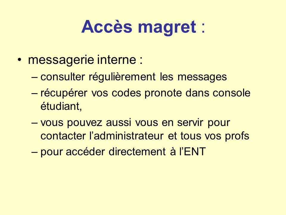 Accès magret : messagerie interne : –consulter régulièrement les messages –récupérer vos codes pronote dans console étudiant, –vous pouvez aussi vous en servir pour contacter ladministrateur et tous vos profs –pour accéder directement à lENT