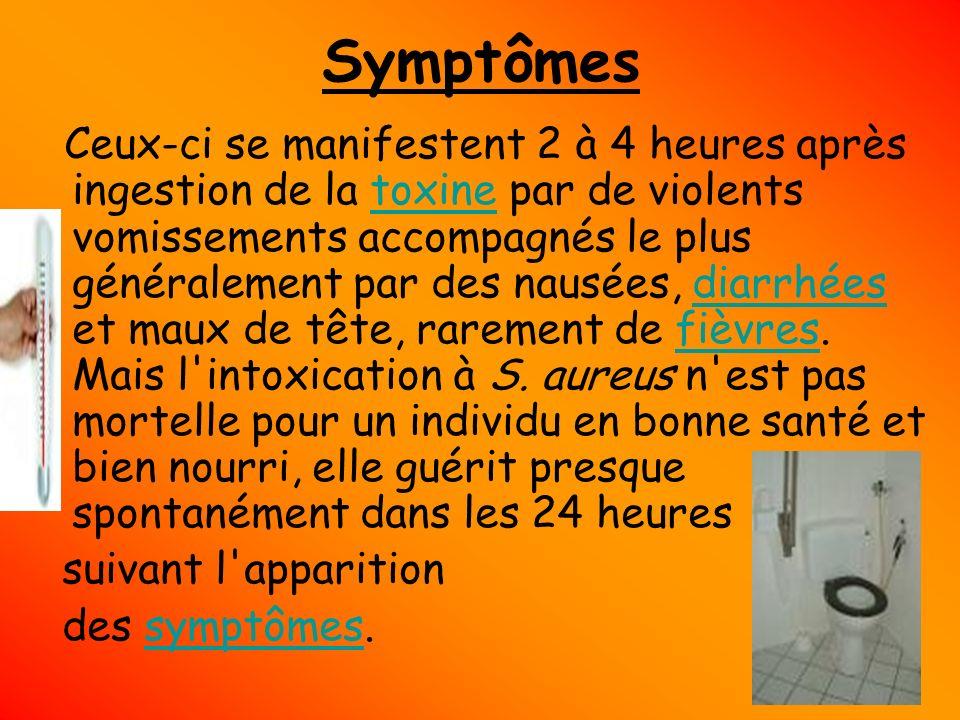 Symptômes Ceux-ci se manifestent 2 à 4 heures après ingestion de la toxine par de violents vomissements accompagnés le plus généralement par des nausé