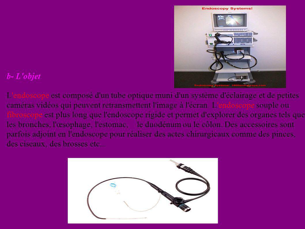 dd b- L'objet L'endoscope est composé d'un tube optique muni d'un système d'éclairage et de petites caméras vidéos qui peuvent retransmettent l'image