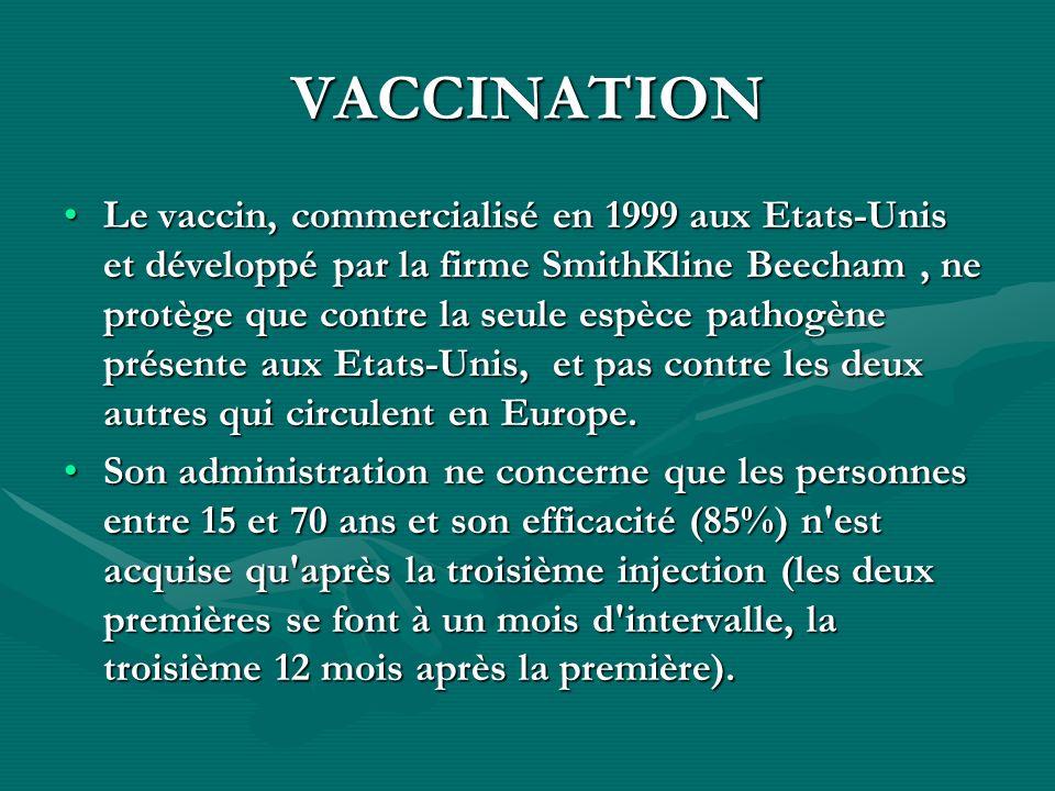 VACCINATION Le vaccin, commercialisé en 1999 aux Etats-Unis et développé par la firme SmithKline Beecham, ne protège que contre la seule espèce pathog