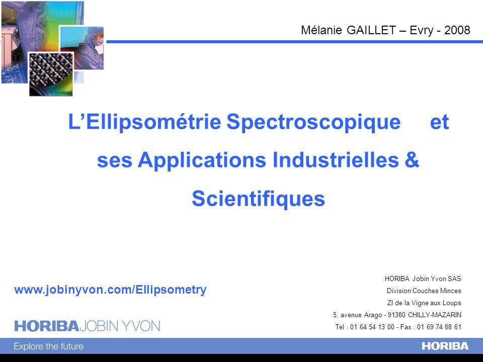 Ellipsométrie vs Reflectométrie La mesure de la phase par un ellipsomètre donne la plus grande précision pour la détection des couches ultra-minces 1 nm 2 nm 10 nm Oxyde / c-Si x A 190 nm (6.5eV) entre 1 et 10nm: δ(Ψ)=3.212 δ(Δ)=20.209 δ((R)=0.009