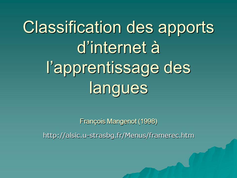 Objectif de larticle « proposer un classement raisonné de ce que les pédagogues et les apprenants du secteur linguistique peuvent attendre du réseau Internet […]» « proposer un classement raisonné de ce que les pédagogues et les apprenants du secteur linguistique peuvent attendre du réseau Internet […]» =classer les apports dInternet à lenseignement/apprentissage des langues =classer les apports dInternet à lenseignement/apprentissage des langues