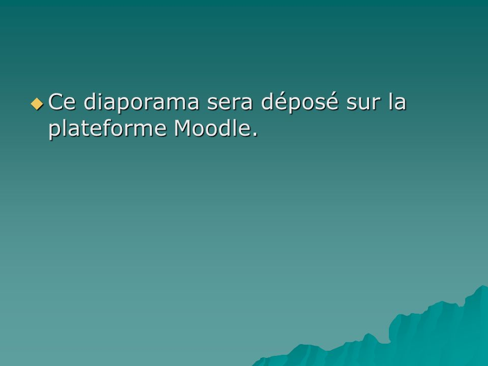Ce diaporama sera déposé sur la plateforme Moodle. Ce diaporama sera déposé sur la plateforme Moodle.
