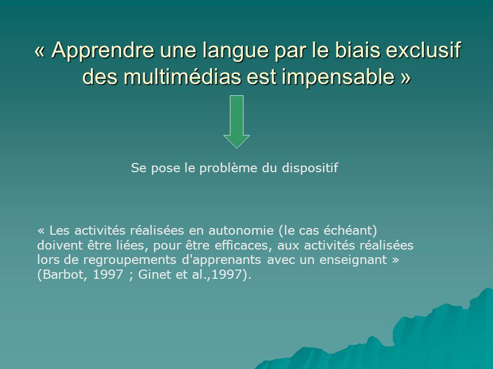 « Apprendre une langue par le biais exclusif des multimédias est impensable » Se pose le problème du dispositif « Les activités réalisées en autonomie