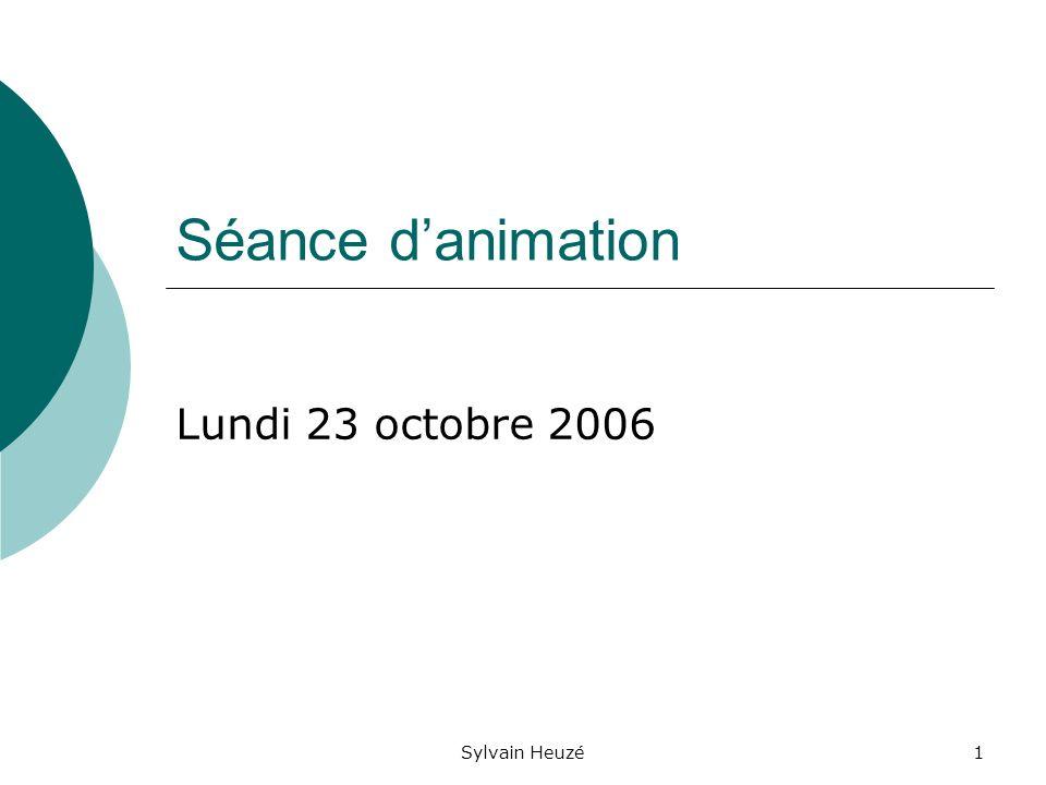 Sylvain Heuzé1 Séance danimation Lundi 23 octobre 2006