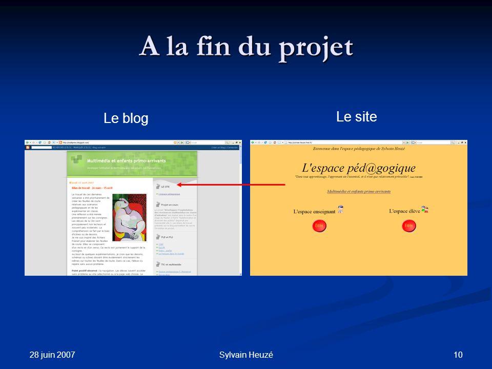 28 juin 2007 10Sylvain Heuzé A la fin du projet Le blog Le site
