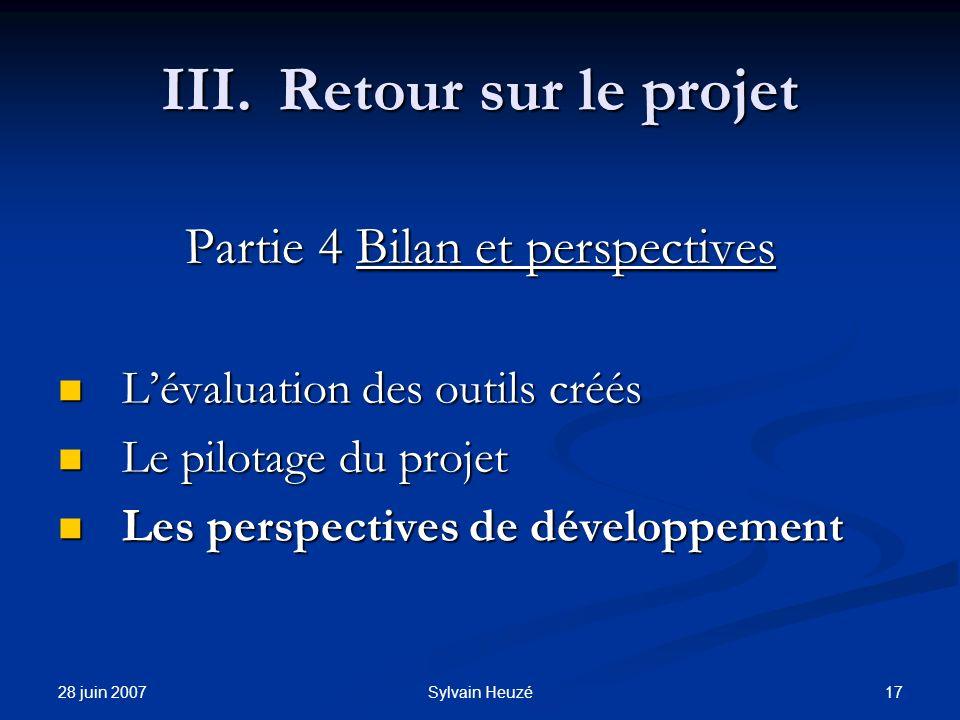 28 juin 2007 17Sylvain Heuzé III.Retour sur le projet Partie 4 Bilan et perspectives Lévaluation des outils créés Lévaluation des outils créés Le pilo