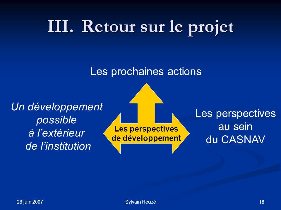 28 juin 2007 18Sylvain Heuzé Les perspectives de développement Les prochaines actions Les perspectives au sein du CASNAV Un développement possible à l