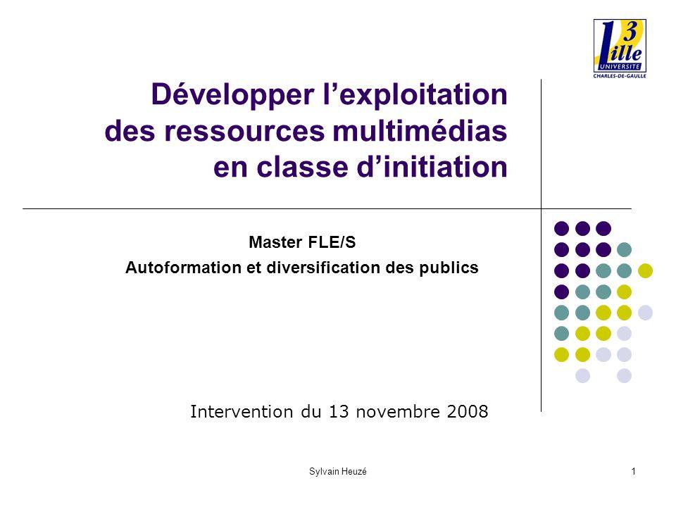 Sylvain Heuzé1 Développer lexploitation des ressources multimédias en classe dinitiation Master FLE/S Autoformation et diversification des publics Intervention du 13 novembre 2008