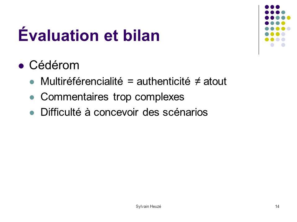 Sylvain Heuzé14 Évaluation et bilan Cédérom Multiréférencialité = authenticité atout Commentaires trop complexes Difficulté à concevoir des scénarios