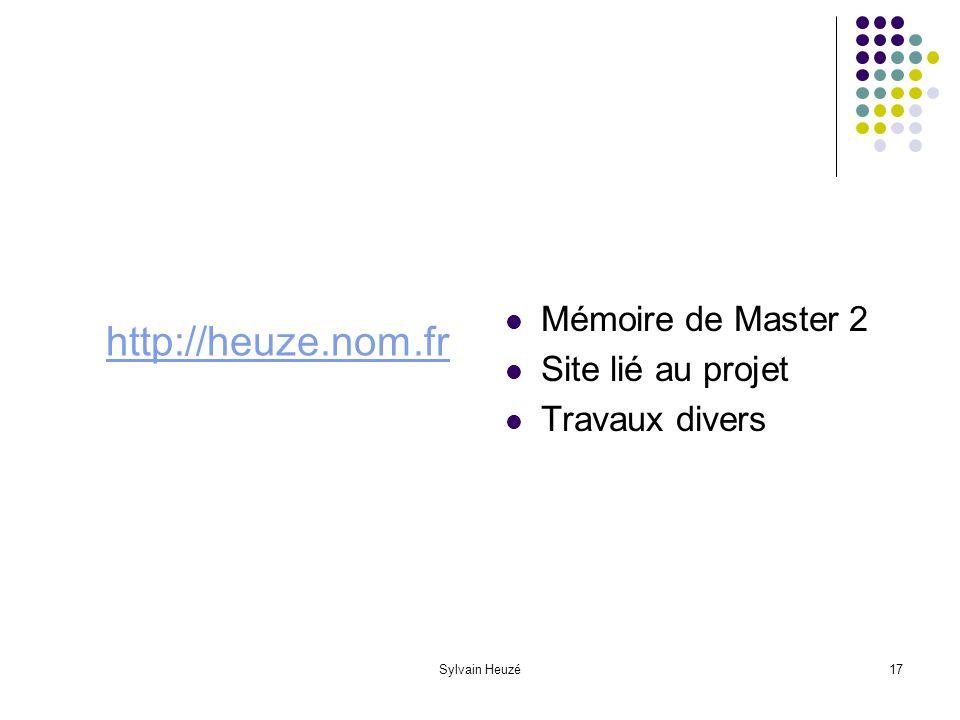 Sylvain Heuzé17 http://heuze.nom.fr Mémoire de Master 2 Site lié au projet Travaux divers