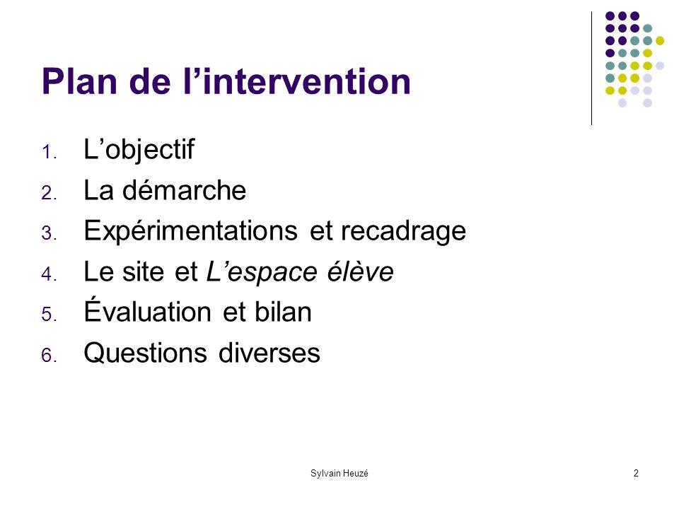 Sylvain Heuzé2 Plan de lintervention 1. Lobjectif 2.