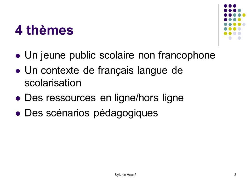 Sylvain Heuzé3 4 thèmes Un jeune public scolaire non francophone Un contexte de français langue de scolarisation Des ressources en ligne/hors ligne Des scénarios pédagogiques