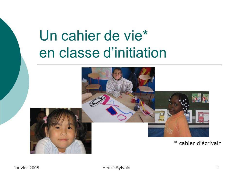 Janvier 2008Heuzé Sylvain1 Un cahier de vie* en classe dinitiation * cahier décrivain