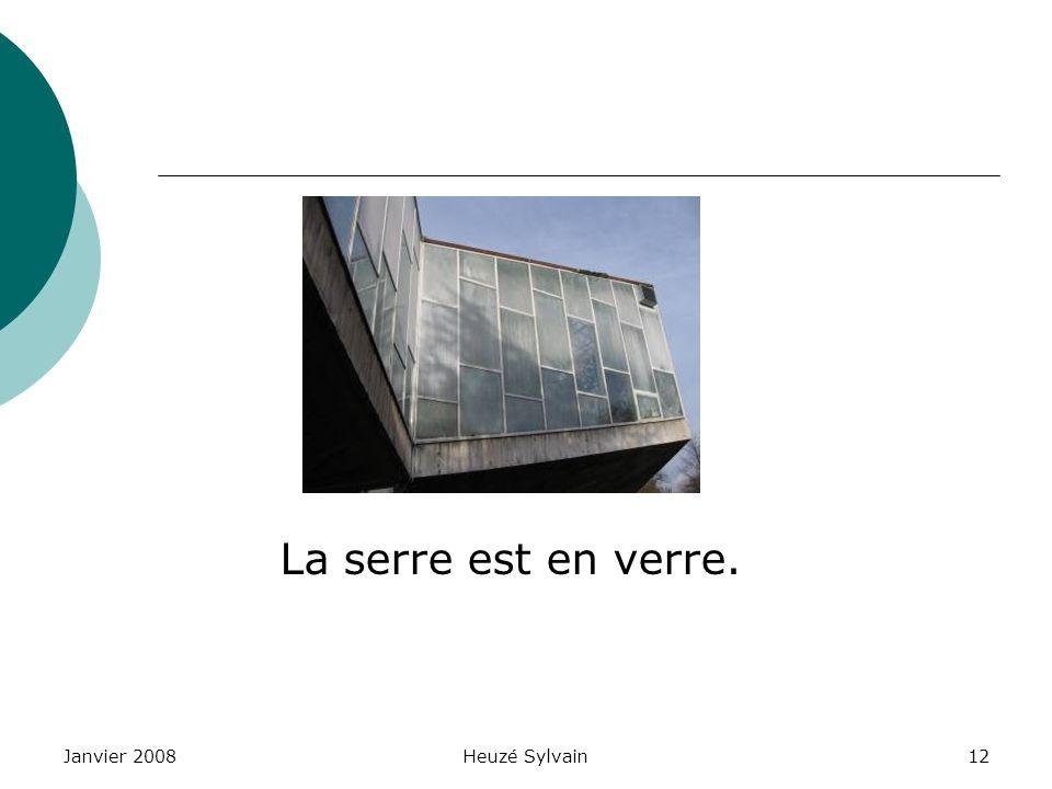 Janvier 2008Heuzé Sylvain12 La serre est en verre.