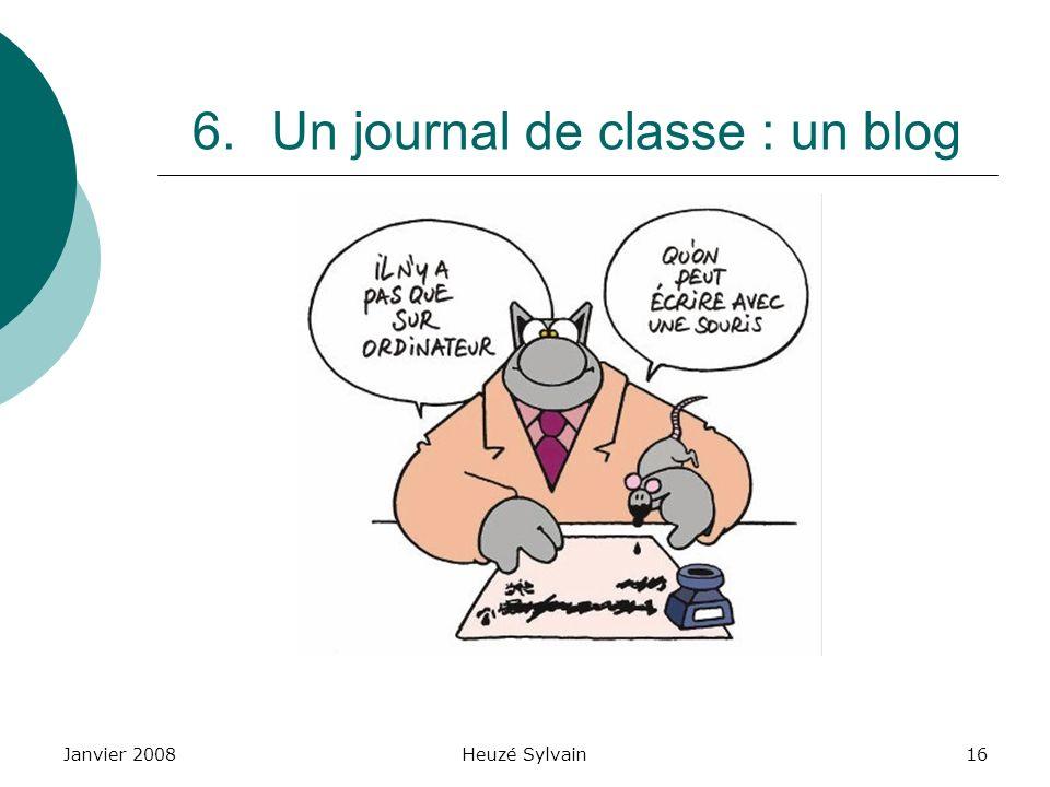 Janvier 2008Heuzé Sylvain16 6.Un journal de classe : un blog