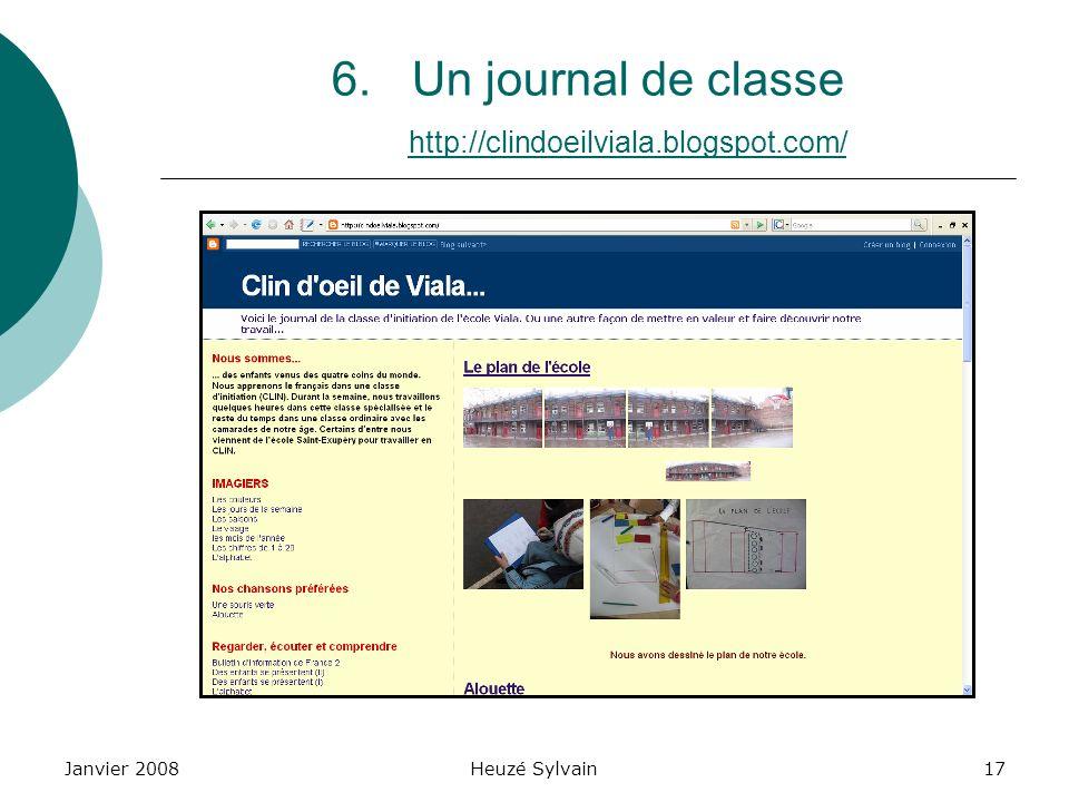 Janvier 2008Heuzé Sylvain17 6.Un journal de classe http://clindoeilviala.blogspot.com/ http://clindoeilviala.blogspot.com/