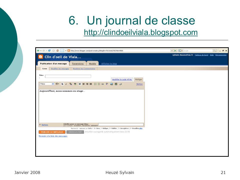 Janvier 2008Heuzé Sylvain21 6.Un journal de classe http://clindoeilviala.blogspot.com http://clindoeilviala.blogspot.com