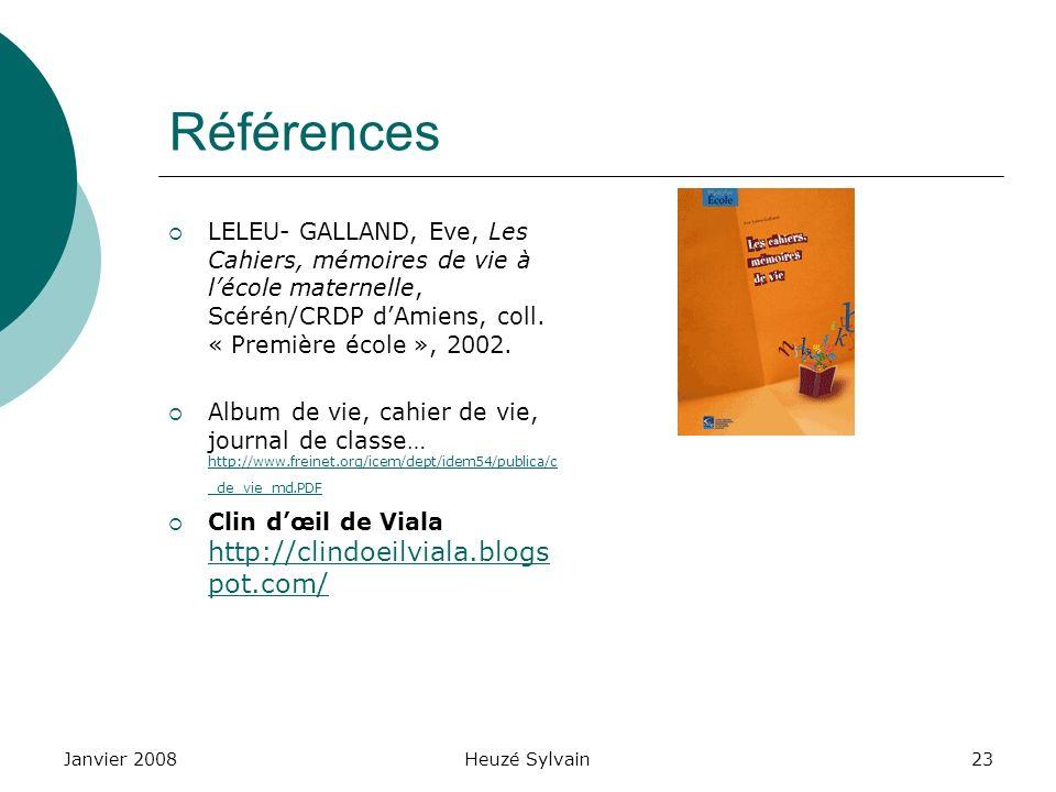 Janvier 2008Heuzé Sylvain23 Références LELEU- GALLAND, Eve, Les Cahiers, mémoires de vie à lécole maternelle, Scérén/CRDP dAmiens, coll. « Première éc