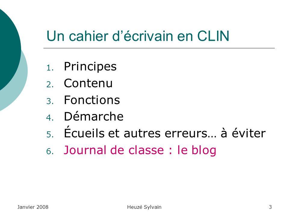 Janvier 2008Heuzé Sylvain3 Un cahier décrivain en CLIN 1. Principes 2. Contenu 3. Fonctions 4. Démarche 5. Écueils et autres erreurs… à éviter 6. Jour
