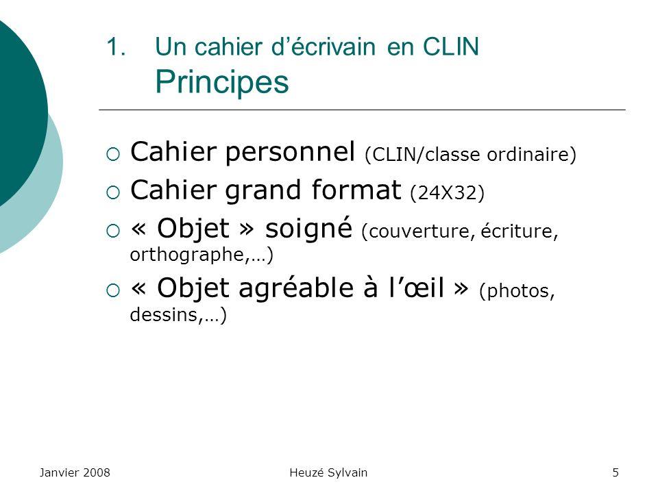 Janvier 2008Heuzé Sylvain5 1.Un cahier décrivain en CLIN Principes Cahier personnel (CLIN/classe ordinaire) Cahier grand format (24X32) « Objet » soig