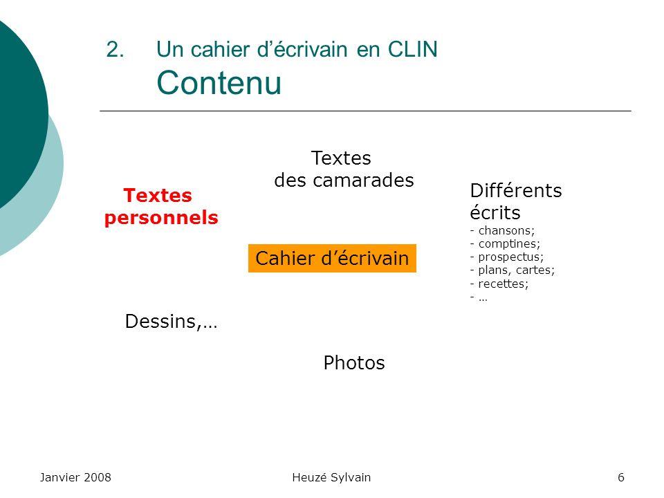 Janvier 2008Heuzé Sylvain6 2.Un cahier décrivain en CLIN Contenu Cahier décrivain Textes personnels Dessins,… Différents écrits - chansons; - comptine