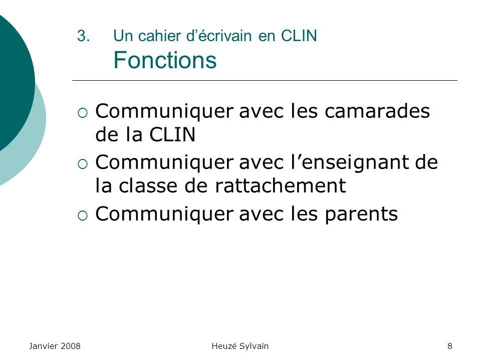 Janvier 2008Heuzé Sylvain8 3.Un cahier décrivain en CLIN Fonctions Communiquer avec les camarades de la CLIN Communiquer avec lenseignant de la classe