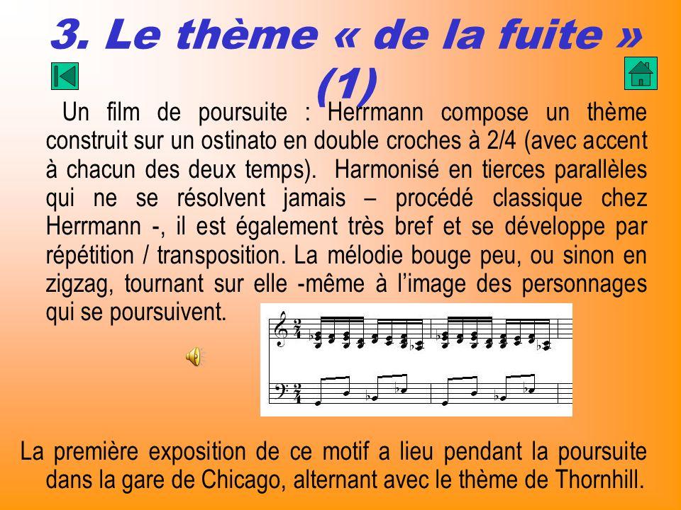 3. Le thème « de la fuite » (1) Un film de poursuite : Herrmann compose un thème construit sur un ostinato en double croches à 2/4 (avec accent à chac